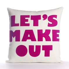 """Let's Make Out"" Pillow by Alexandra Ferguson"