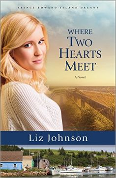 Where Two Hearts Meet: A Novel (Prince Edward Island Dreams): Liz Johnson: 9780800724504: Amazon.com: Books