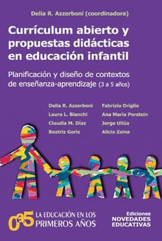 Currículim abierto y propuestas dedácticas en educación infantil : planificación y diseño de contextos de enseñanza-aprendizaje (3 a 5 años) / Delia R. Azzerboni, (coordinadora)... [et al.]