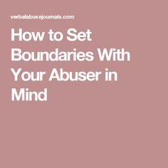 How to Set Boundaries With Your Abuser in Mind