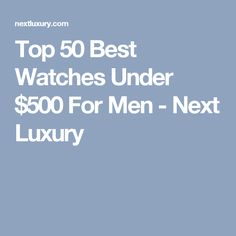 6ef245e2691c5 Top 50 Best Watches Under  500 For Men