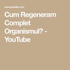 Cum Regeneram Complet Organismul? - YouTube Entertainment, Youtube, Youtubers, Youtube Movies