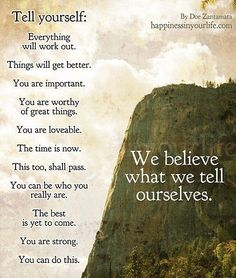 """Tell yourself: Everything will work out. Things will get better. You are important. You are worthy of great things. You are lovable. The time is now. This too, shall pass. The best is yet to come. You are strong. You can do Affirmations Positives, Daily Affirmations, Affirmations Success, Morning Affirmations, The Words, Power Of Words, Great Quotes, Quotes To Live By, Motivational Quotes"