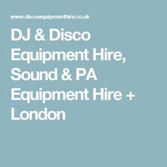 DJ & Disco Equipment Hire, Sound & PA Equipment Hire + London