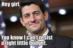 """He loves your tight little budgets, girl.//Cuz I can't get enough of the Paul Ryan """"Hey Girl"""" fun."""