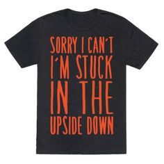 Too lazy, can't move, stuck in the upside down, you know the usual. Don't feel like doing anything or following through with plans? That's okay just use the age old excuse of being stuck in the upside down. Get into some stranger things and relax with this funny and lazy, parody shirt!