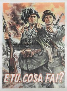 """Italian WWII propaganda recruitment poster depicting soldiers pointing at the audience with the caption: """"And you… What are you doing? Ww2 Propaganda Posters, Italian Army, Military Art, Second World, World War Two, Battle Field, Soldiers, Prints Online, Poster"""