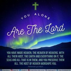 You alone are the Lord ; You have made heaven, The heaven of heavens, with all their host, The earth and everything on it, The seas and all that is in them, And You preserve them all. The host of heaven worships You. Nehemiah 9:6 NKJV