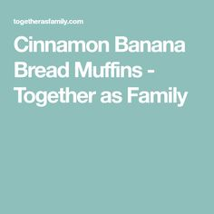 Cinnamon Banana Bread Muffins - Together as Family