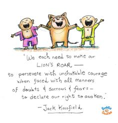 Today's Doodle: We each need to make our Lion Roar to persevere with unshakable courage when faced with all manner of doubt, sorrows, and fears - to declare our right to awaken. - Jack Kornfield