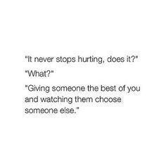 Never ever. You would think it would stop hurting after it happens to you time and time again but no, the pain never subsides...