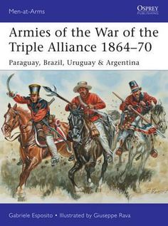 Armies of the War of the Triple Alliance 1864-70, Paraguay, Brazil, Uruguay & Argentina by Gabriele Esposito, 978147