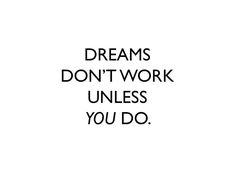 #Dreams don't #work unless you do. http://wildtussah.com