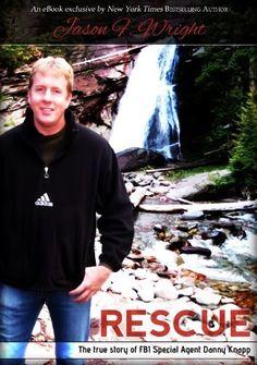 Rescue: The True Story of FBI Special Agent Danny Knapp by Jason F. Wright, http://www.amazon.com/dp/B00C9OEV9G/ref=cm_sw_r_pi_dp_3kWArb1PHBD7Q