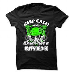 Cool Keep calm and drink like a SAYEGH T shirts