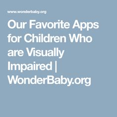 Our Favorite Apps for Children Who are Visually Impaired   WonderBaby.org