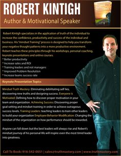 Book #Robert_Kintigh for your next event or #corporate meeting for #motivational_speaker or mental #weight_loss #coach. Need #business or #leadership training? Call #Truth_Mastery: 916-542.0051 or visit http://www.truthmastery.com  |  * Better productivity * Increase sales and ROI * Training leaders and not managers * Improved Problem Resolution * Increase teams success rate