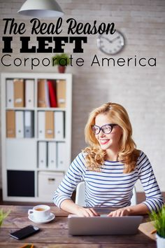 After ten years, I quit my job in Corporate America. Find out the real reason I left Corporate America and how you can too.