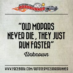"""""""Old mopars never die, they just run faster"""" - Unknown / www.facebook.com/AutoserviceRoadrunner"""