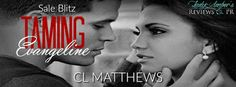 Taming Evangeline Sale Blitz & Giveaway with CL Matthews    Title: Taming Evangeline  Author: CL Matthews  Genre: Romantic Suspense/Suspenseful Romance  Cover Designer: Sara Eirew  Models: Julio Elving & Ashley Edmund  Editor: Edits by V  Hosted by: Lady