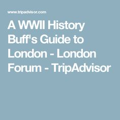 A WWII History Buff's Guide to London - London Forum - TripAdvisor
