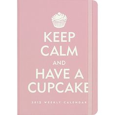 Keep Calm Quotes | Keep Calm and Have a Cupcake 2013 Planner | Inspirational Quotes ...