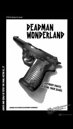 Deadman Wonderland c'est un manga assez triste aussi que j'aime ça montre le côté un peut pourris ? De ce monde . Et moi j'aime !