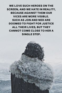 WE LOVE SUCH HEROES ON THE SCREEN, AND WE HATE IN REALITY, BECAUSE AGAINST THEM OUR VICES ARE MORE VISIBLE.   SUCH AS JON AND NED ARE DOOMED TO FIGHT FOR JUSTICE ALL THEIR LIVES, BUT THEY CANNOT COME CLOSE TO HER A SINGLE STEP.  #gameofthrones #got #tvseries #tvshow #bestshow #hbo #jonsnow