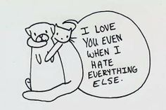 Quotes About Love : I love you even when I hate everything else. - Hall Of Quotes I Hate Everything, I Love You, My Love, Humor Grafico, Pretty Words, Love Of My Life, Make Me Smile, Wise Words, Decir No