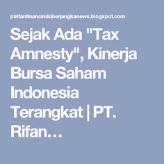 "Sejak Ada ""Tax Amnesty"", Kinerja Bursa Saham Indonesia Terangkat | PT. Rifan…"