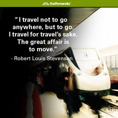 """I travel not to go anywhere, but to go. I travel for travel's sake. The great affair is to move."" – Robert Louis Stevenson #Quote #Motivational #Travel #LiveTheDream"""