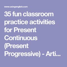 35 fun classroom practice activities for Present Continuous (Present Progressive) - Articles - UsingEnglish.com