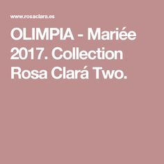 OLIMPIA - Mariée 2017. Collection Rosa Clará Two.