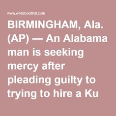 BIRMINGHAM, Ala. (AP) — An Alabama man is seeking mercy after pleading guilty to trying to hire a Ku Klux Klan hitman to kill a black neighbor. Attorneys for Allen Wayne Morgan describe the 30-year-old Munford man as a drug-addicted veteran of more than 175 combat missions in Iraq. The defense says Morgan was suffering severe mental problems when he tried to arrange the hit last year and shouldn't spend more than five years in prison. Prosecutors are asking for a sentence twice that long…