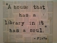 """""""A house that has a library in it has a soul."""" Oh we have a library. It's just in disarray. But it's there. It's everywhere."""