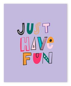 Monday Morning Quotes Discover Just Have Fun - Art Print Ampersand Design Studio Just Have Fun - Art Print Ampersand Design Studio Cute Quotes, Happy Quotes, Words Quotes, Fun Inspirational Quotes, Art Sayings, Funny Quotes, Happy Words, Fun Words, Design Studio