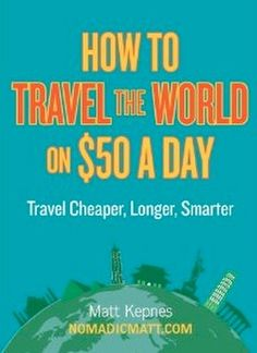 New Budget Travel Book: How To Travel The World On $50 A Day