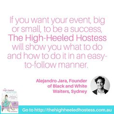 """""""If you want your event big or small to be a success The High-Heeled Hostess will show you what to do and how to do it in an easy-to-follow manner. I have had the pleasure of working with Julie for over 5 years and without hesitation can recommend her expertise and style. I even took away some great tips that I will passing on to my team and we will be applying them to our own events!"""" - Alejandro Jara Founder of Black and White Waiters Sydney  The High-Heeled Hostess is the go-to book if…"""
