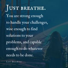 Just breathe. You are strong enough to handle your challenges, wise enough to find solutions to your problems, and capable enough to do whatever needs to be done. Quote by Lori Deschene. Great Quotes, Quotes To Live By, Me Quotes, Motivational Quotes, Inspirational Quotes, You Are Strong Quotes, Just Breathe Quotes, Be Strong, Attitude Quotes