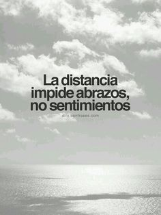Short Inspiring Quotes : The Distance. - la distancia impide abrazos, no sentimientos - Famous Quotes Network : Explore & Discover the best and the most trending Quotes and Sayings Around the world Great Quotes, Quotes To Live By, Me Quotes, Inspirational Quotes, Quotes Amor, More Than Words, Some Words, Frases Love, Quotes En Espanol