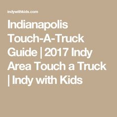 Indianapolis Touch-A-Truck Guide   2017 Indy Area Touch a Truck   Indy with Kids