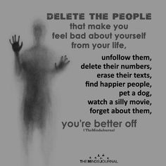 Delete the people that make you feel bad about yourself from your life, Feel Bad Quotes, Quotes To Live By, Me Quotes, Bad Life Quotes, Qoutes, Faith Quotes, Delete Quotes, Make You Feel, How Are You Feeling