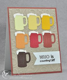 Who is Counting. For a beer-loving' friend using mug die by Taylored Expressions.