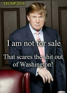 I am not for sale . . . | Donald Trump