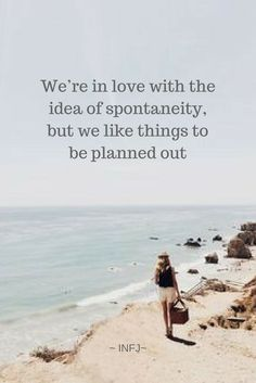 We're in love with the idea of spontaneity, but we like things to be planned out.