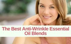 The Best Anti Aging & Anti-Wrinkle Essential Oil Blends - Enjoy Natural Health Creme Anti Age, Anti Aging Cream, Essential Oils For Hair, Essential Oil Blends, Best Anti Aging, Anti Aging Skin Care, Cellulite Oil, Face Mask For Blackheads, Wrinkled Skin