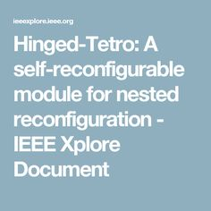 Hinged-Tetro: A self-reconfigurable module for nested reconfiguration - IEEE Xplore Document