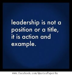 Leadership is action and example | Quotes About Life