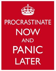 procrastinate now and panic later