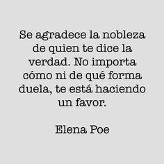 Considerar, como dice Elena Poe en esta frase que compartió en Twitter y Pinterest, que quien te dice la verdad te favorece, es soltar las suspicacias, los enojos, las reacciones y recibir la info...